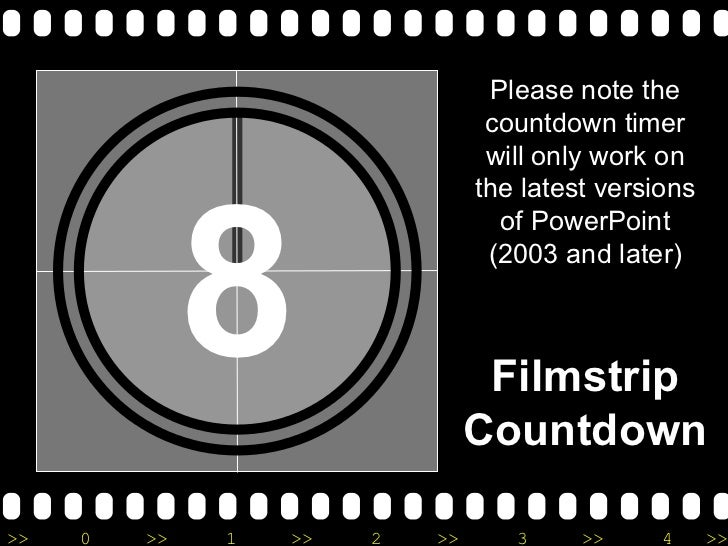 8 Please note the countdown timer will only work on the latest versions of PowerPoint (2003 and later) Filmstrip Countdown