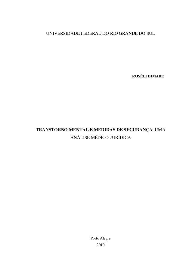 0 UNIVERSIDADE FEDERAL DO RIO GRANDE DO SUL ROSÉLI DIMARE TRANSTORNO MENTAL E MEDIDAS DE SEGURANÇA: UMA ANÁLISE MÉDICO-JUR...