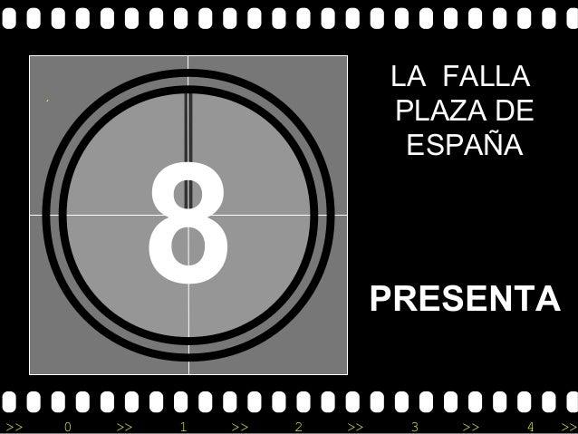 >> 0 >> 1 >> 2 >> 3 >> 4 >> 8 LA FALLA PLAZA DE ESPAÑA PRESENTA