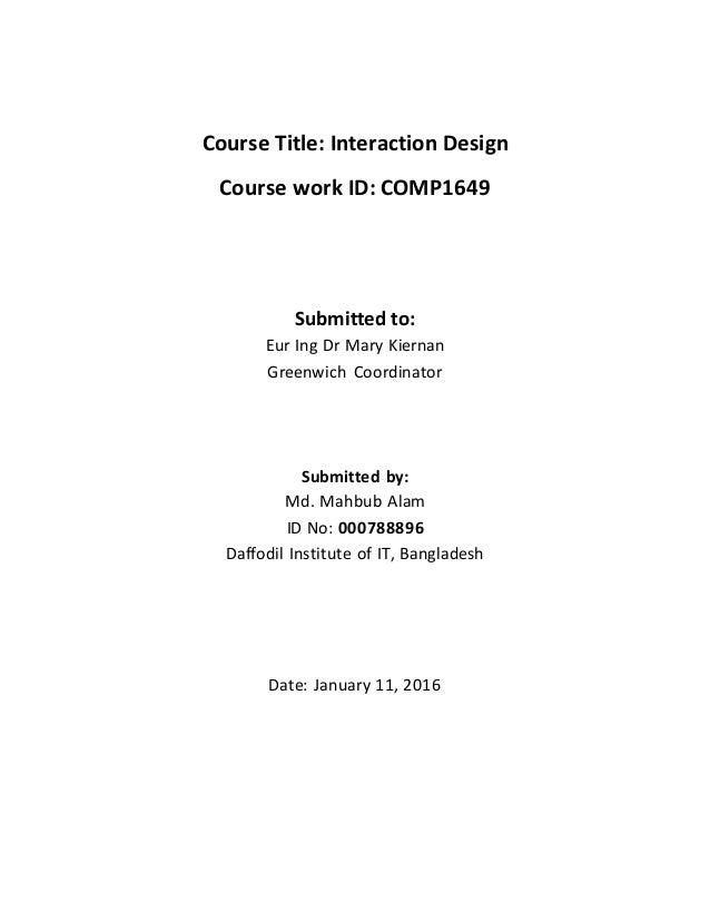 Course Title: Interaction Design Course work ID: COMP1649 Submitted to: Eur Ing Dr Mary Kiernan Greenwich Coordinator Subm...