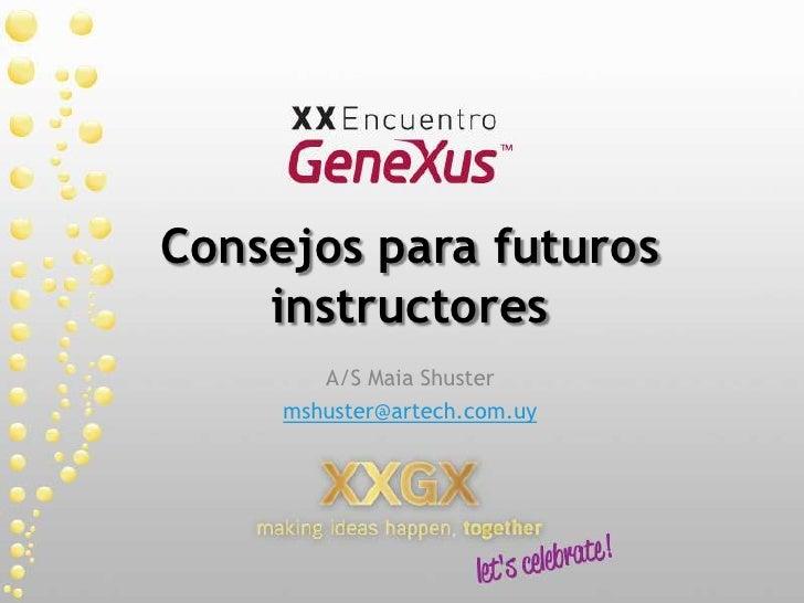 Consejos para futuros instructores<br />A/S Maia Shuster<br />mshuster@artech.com.uy<br />