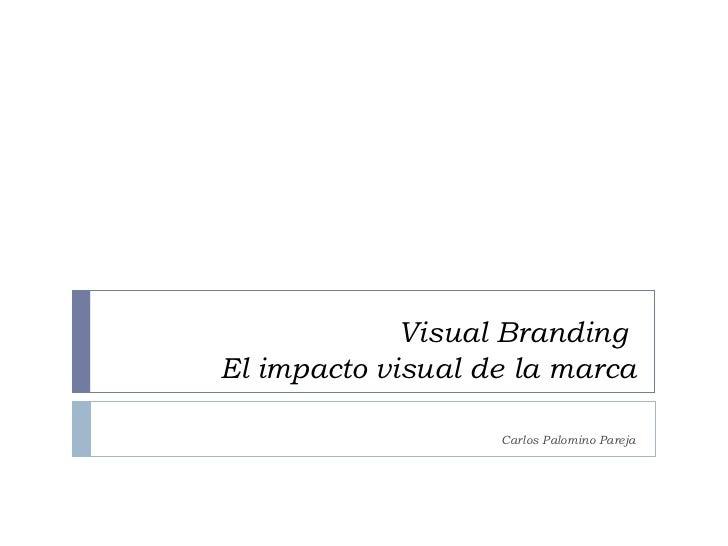 Visual Branding  El impacto visual de la marca  Carlos Palomino Pareja