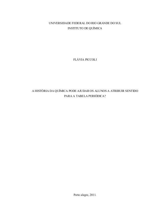 UNIVERSIDADE FEDERAL DO RIO GRANDE DO SUL INSTITUTO DE QUÍMICA FLÁVIA PICCOLI A HISTÓRIA DA QUÍMICA PODE AJUDAR OS ALUNOS ...