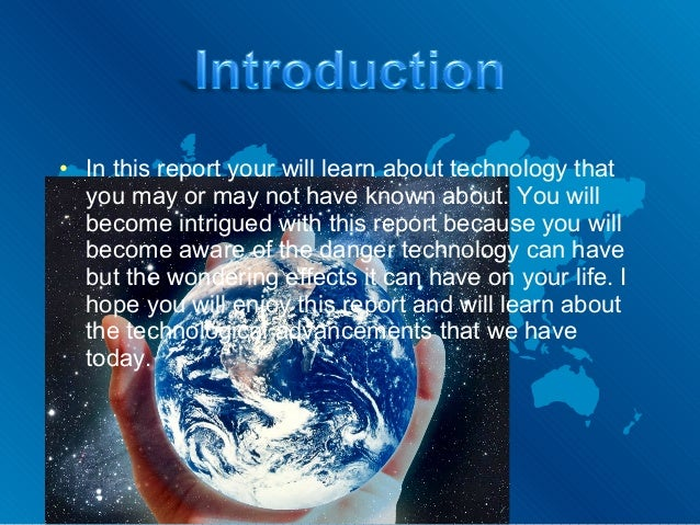 • In this report your will learn about technology that  you may or may not have known about. You will  become intrigued wi...