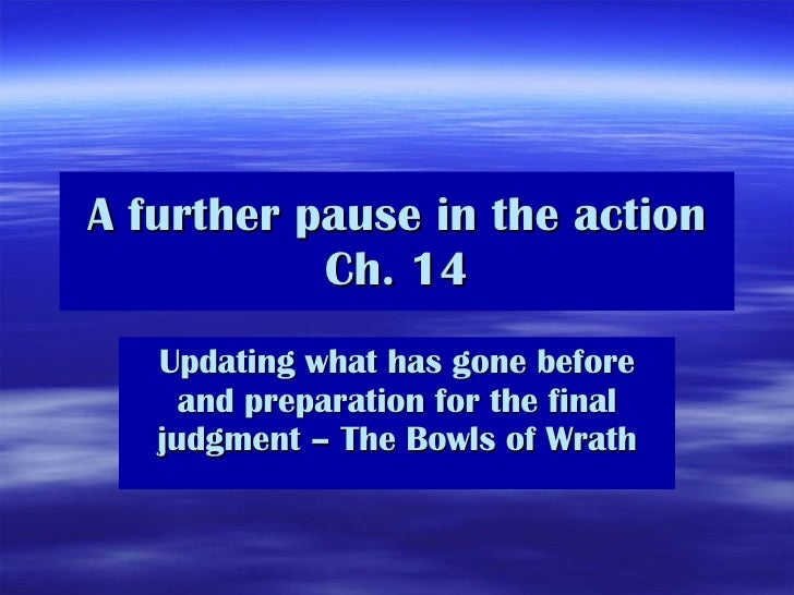 A further pause in the action Ch. 14 Updating what has gone before and preparation for the final judgment – The Bowls of W...