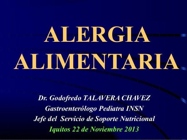 ALERGIA ALIMENTARIA Dr. Godofredo TALAVERA CHAVEZ Gastroenterólogo Pediatra INSN Jefe del Servicio de Soporte Nutricional ...
