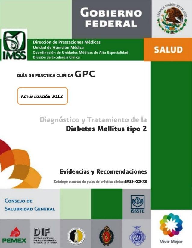 GUÍA DE PRACTICA CLINICA   gpc Actualización 2012         Diagnóstico y Tratamiento de la                Diabetes Mellitus...