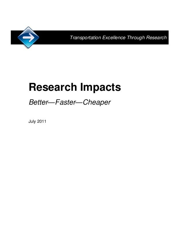 Transportation Excellence Through Research  Research Impacts Better—Faster—Cheaper July 2011