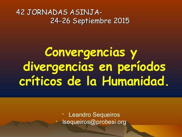 42 JORNADAS ASINJA-42 JORNADAS ASINJA- 24-26 Septiembre 201524-26 Septiembre 2015 Convergencias y divergencias en períodos...