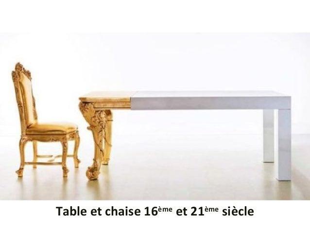 Table et chaise 16ème et 21ème siècle
