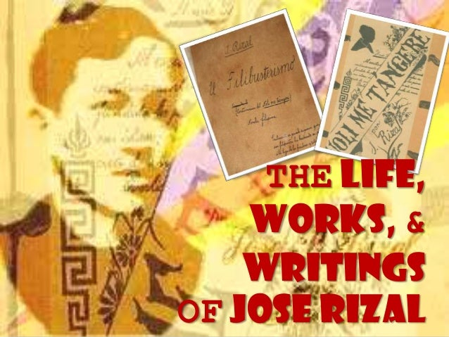 THE LIFE,WORKS, &WRITINGSOF JOSE RIZAL