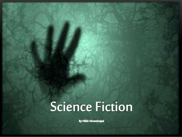 INTRODUCTION TO SCIENCE FICTION GENRE • It's based on scientific principles and technology. (e.g.: technology in Brave New...