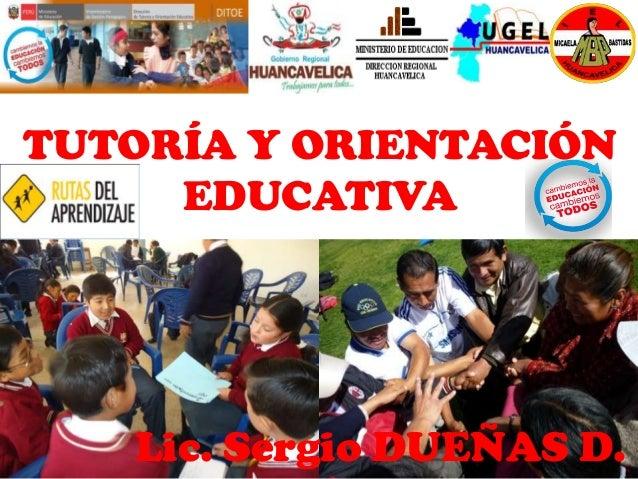 TUTORÍA Y ORIENTACIÓN EDUCATIVA Lic. Sergio DUEÑAS D.