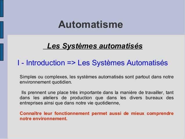 Automatisme  Les Systèmes automatisés  I - Introduction => Les Systèmes Automatisés  Simples ou complexes, les systèmes au...