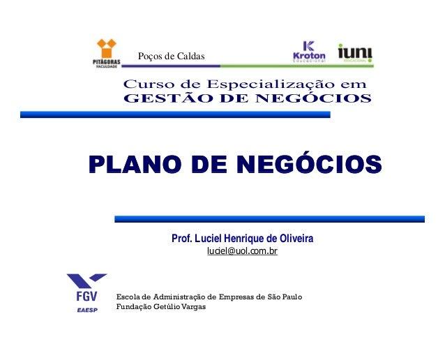 PLANO DE NEGÓCIOSPLANO DE NEGÓCIOS Poços de Caldas PLANO DE NEGÓCIOSPLANO DE NEGÓCIOS Prof. Luciel Henrique de Oliveira lu...