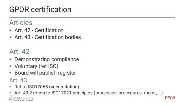 ISO27001 • International, • Standardized • Mutual recognition GDPR • EU Regulation, BUT… • Certification controlled by • N...