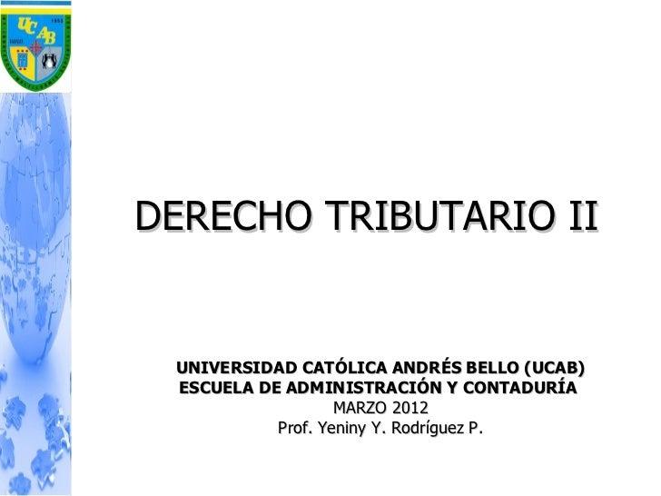 DERECHO TRIBUTARIO II UNIVERSIDAD CATÓLICA ANDRÉS BELLO (UCAB) ESCUELA DE ADMINISTRACIÓN Y CONTADURÍA                   MA...