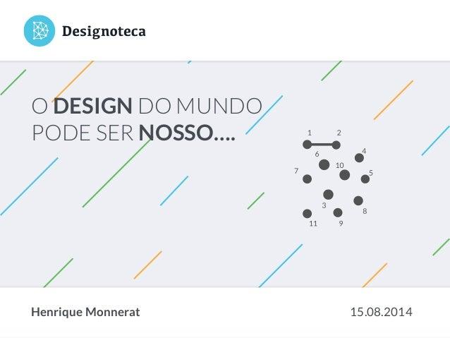 O DESIGN DO MUNDO PODE SER NOSSO…. 15.08.2014Henrique Monnerat