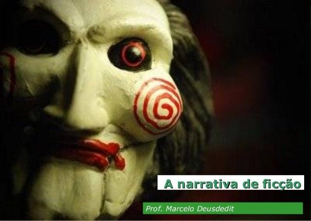 A narrativa de ficçãoA narrativa de ficção Prof. Marcelo DeusdeditProf. Marcelo Deusdedit