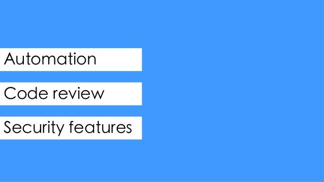 Code Reviews Code goes through a review system Security is automatically added to sensitive reviews Security can be manual...