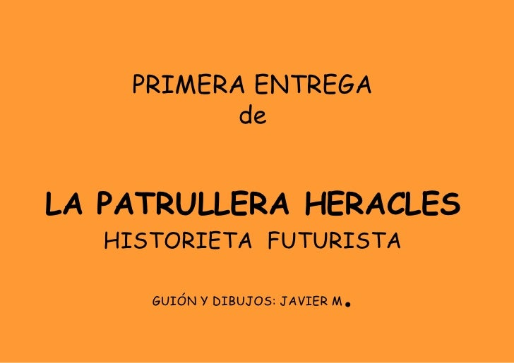 PRIMERA ENTREGA de LA PATRULLERA HERACLES HISTORIETA  FUTURISTA GUIÓN Y DIBUJOS: JAVIER M .