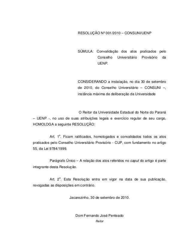 RESOLUÇÃO Nº 001/2010 – CONSUNI/UENP SÚMULA: Convalidação dos atos praticados pelo Conselho Universitário Provisório da UE...
