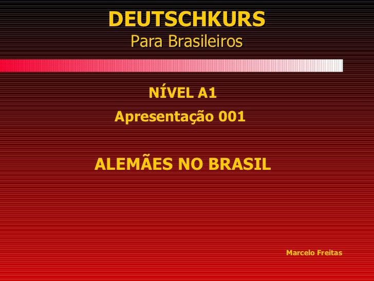 DEUTSCHKURS Para Brasileiros <ul><li>NÍVEL A1 </li></ul><ul><li>Apresentação 001   </li></ul><ul><li>ALEMÃES NO BRASIL </l...