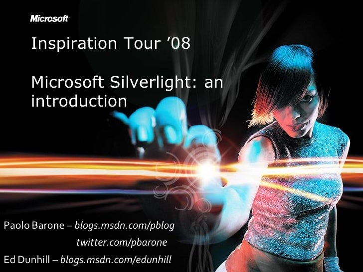 Inspiration Tour '08       Microsoft Silverlight: an      introduction     Paolo Barone – blogs.msdn.com/pblog            ...