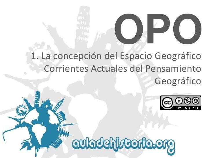 OPO1. La concepción del Espacio Geográfico    Corrientes Actuales del Pensamiento                              Geográfico