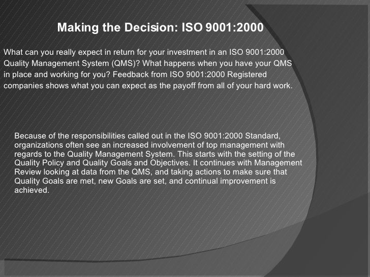 Making the Decision: ISO 9001:2000 What can you really expect in return for your investment in an ISO 9001:2000 Quality Ma...