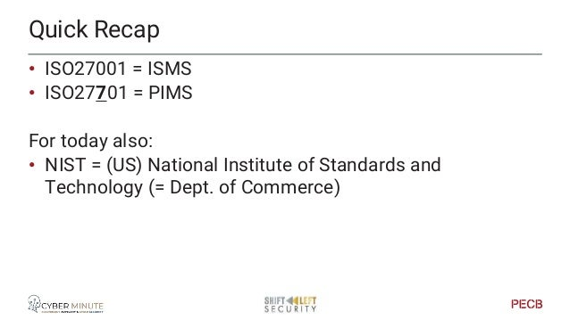 ISO or NIST deep dive • Course material reference see later • NIST document reference see later The nuts and bolts of ISMS...