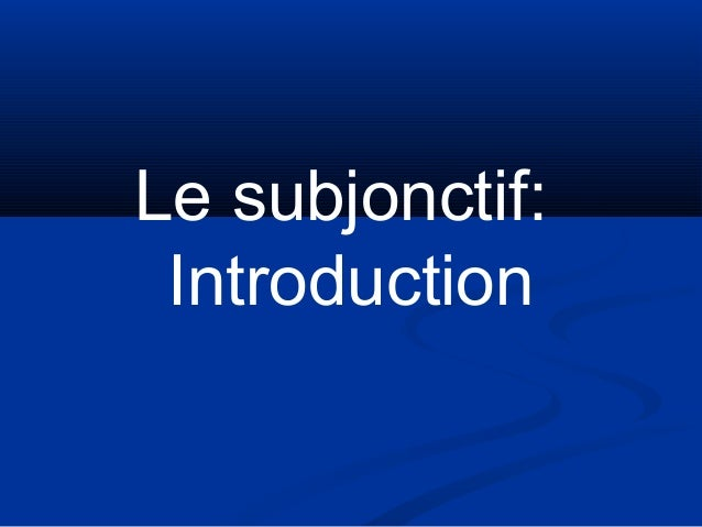 Le subjonctif:  Introduction