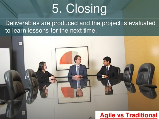 5 closing deliverables are produced for Agile vs traditional project management