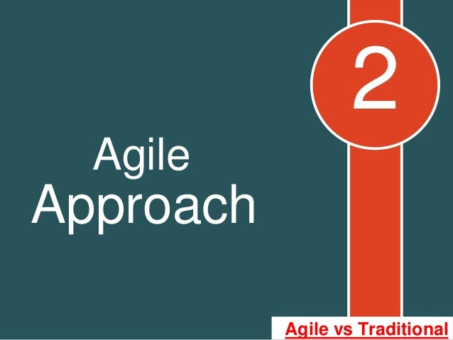 2 agile approach for Agile vs traditional project management