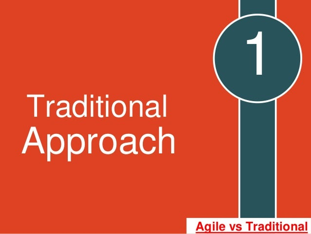 Traditional approach 1 for Agile vs traditional project management