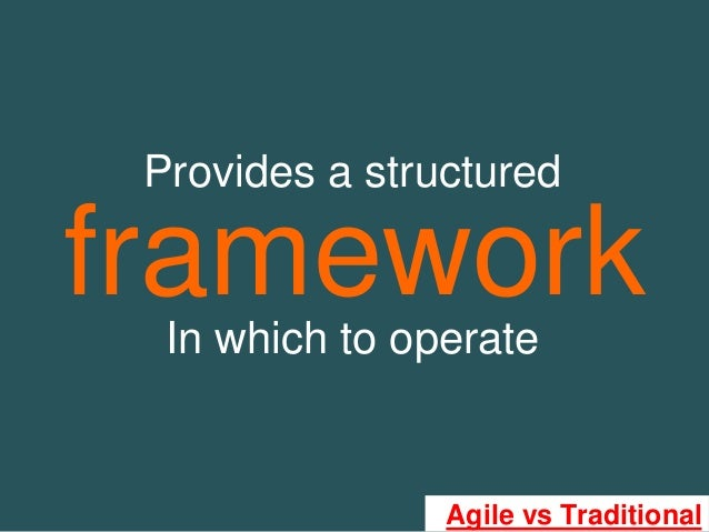 Framework provides a structured in for Agile project management vs traditional project management