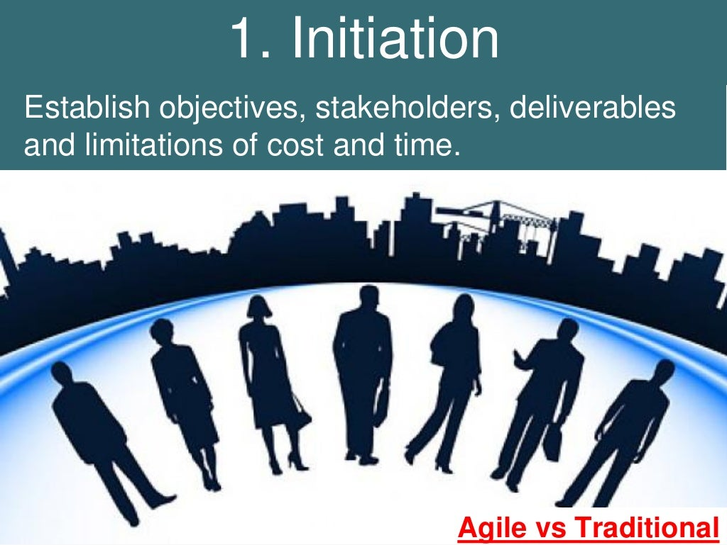 1 initiation establish objectives stakeholders for Agile project management vs traditional project management