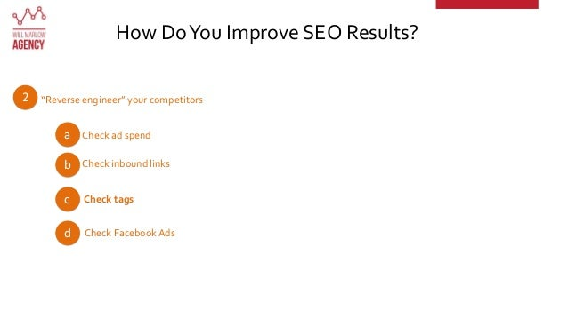 """""""Reverse engineer"""" your competitors How DoYou Improve SEO Results? 2 a Check ad spend b c d Check inbound links Check tags..."""