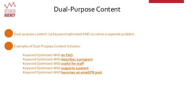 Dual-Purpose Content Dual-purpose content: (1) keyword optimized AND (2) solves a separate problem. Examples of Dual-Purpo...