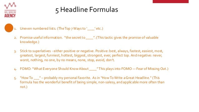 """5 Headline Formulas 1. Uneven numbered lists. (TheTop 7 Ways to '____' etc.) 2. Promise useful information. """"the secret to..."""