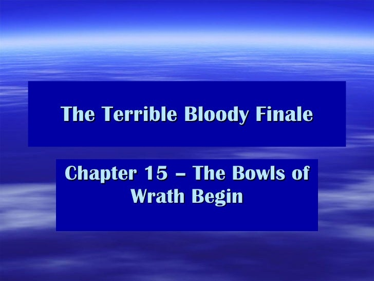 The Terrible Bloody Finale Chapter 15 – The Bowls of Wrath Begin