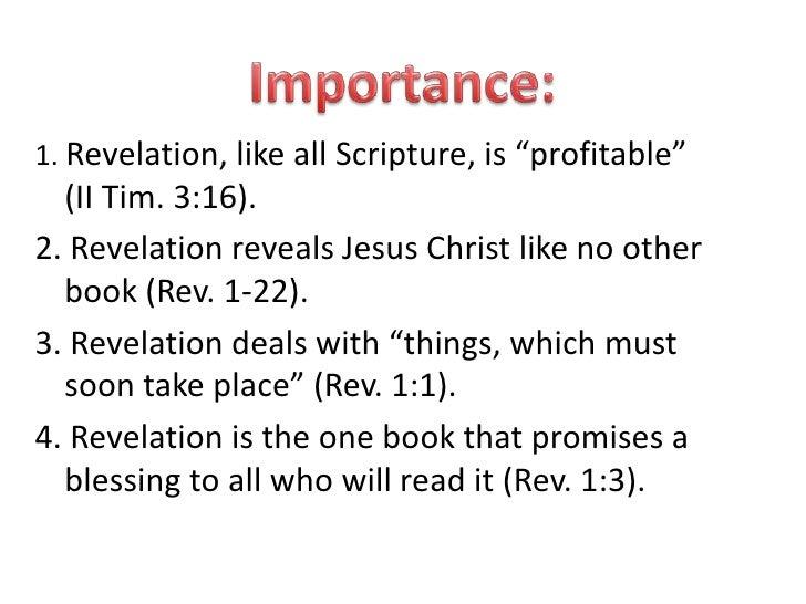 "Importance:<br />1. Revelation, like all Scripture, is ""profitable""       (II Tim. 3:16).<br />2. Revelation reveals Jesus..."