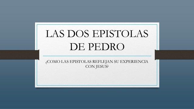 LAS DOS EPISTOLAS DE PEDRO ¿COMO LAS EPISTOLAS REFLEJAN SU EXPERIENCIA CON JESUS?