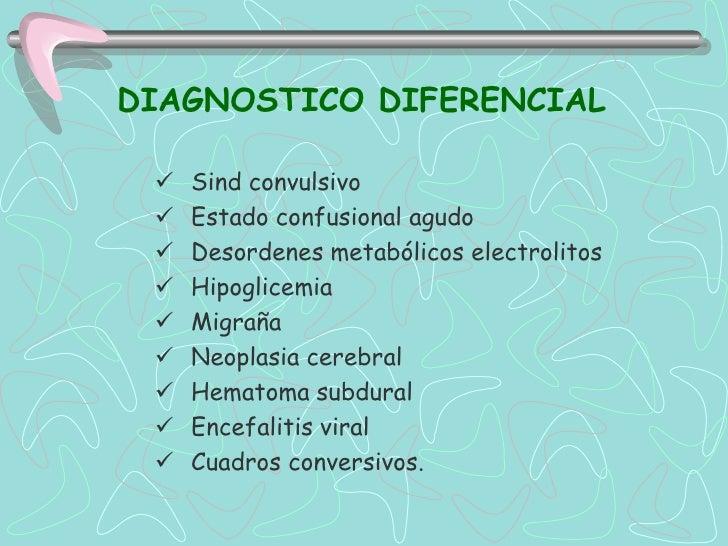 DIAGNOSTICO DIFERENCIAL    Sind convulsivo    Estado confusional agudo    Desordenes metabólicos electrolitos    Hipog...