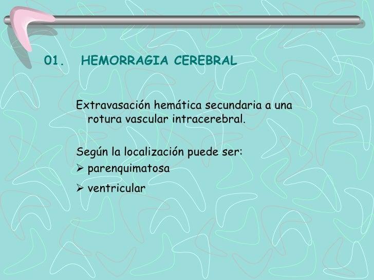 B.     HEMORRAGIA VENTRICULAR      Colección de sangre en el interior de los       ventrículos cerebrales.     Primaria. ...