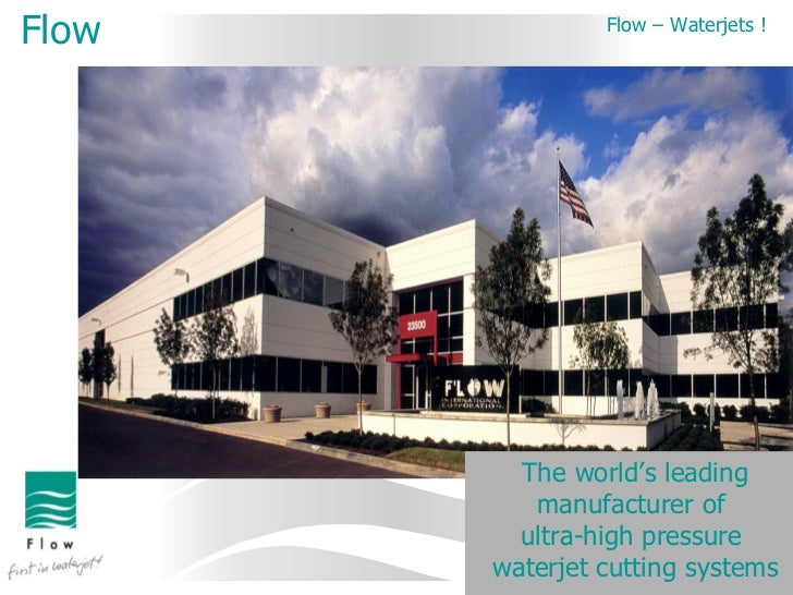 Flow            Flow – Waterjets !         The world's leading          manufacturer of         ultra-high pressure       ...