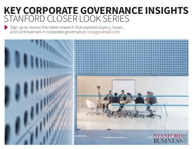 KEY CORPORATE GOVERNANCE INSIGHTS STANFORD CLOSER LOOK SERIES Sign up to receive the latest research that explores topics,...