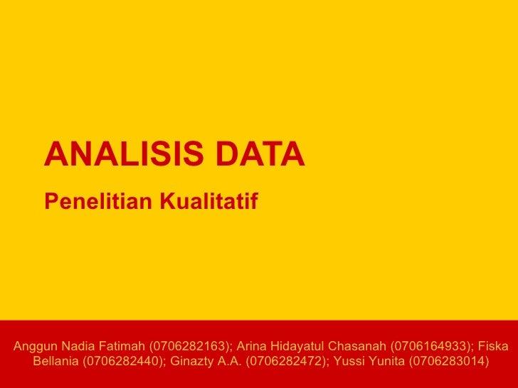 ANALISIS DATA Penelitian Kualitatif Anggun Nadia Fatimah (0706282163); Arina Hidayatul Chasanah (0706164933); Fiska Bellan...