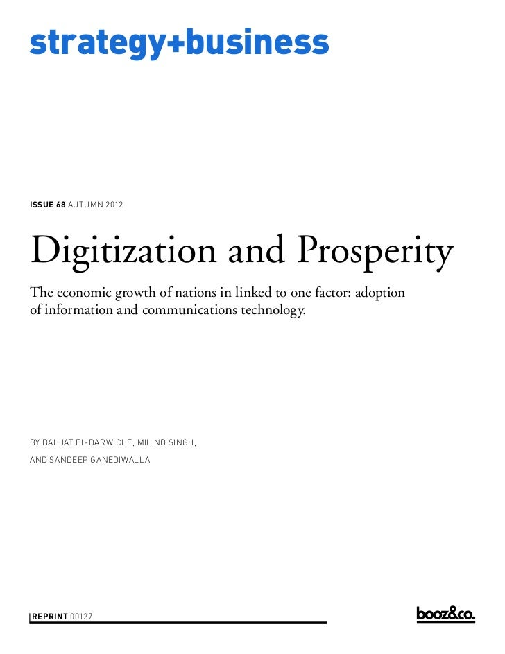 strategy+businessissue 68 AUTUMN 2012Digitization and ProsperityThe economic growth of nations in linked to one factor: ad...