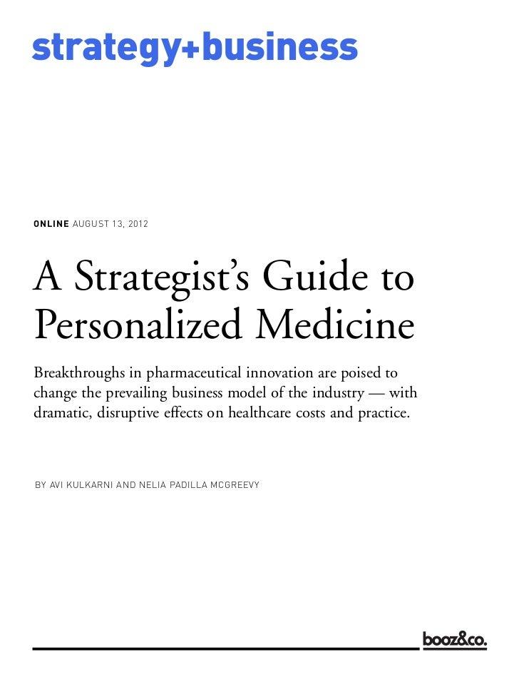 strategy+businessONLINE AUGUST 13, 2012BY AVI KULKARNI AND NELIA PADILLA MCGREEVYA Strategist's Guide toPersonalized Medic...